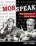 Mobspeak : the dictionary of crime terms