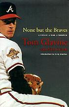 None but the Braves : a pitcher, a team, a champion