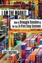 I am the market : how to smuggle cocaine by the ton, in five easy lessons