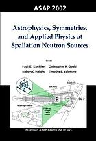 ASAP 2002 : astrophysics, symmetries, and applied physics at spallation neutron sources