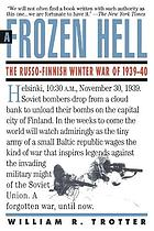 A frozen hell : the Russo-Finnish winter war of 1939-1940