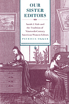 Our sister editors : Sarah J. Hale and the tradition of nineteenth-century American women editors