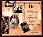 """I do!"" : courtship, love, and marriage on the American frontier : a glimpse at America's romantic past through photographs, diaries, and journals, 1715-1915"