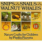 Snips & snails & walnut whales : nature crafts for children