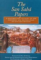 The San Saba papers, a documentary account of the founding and destruction of San Saba Mission