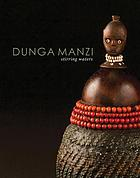 Dungamanzi = Stirring waters : Tsonga and Shangaan art from southern Africa