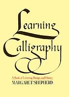 Learning calligraphy : a book of lettering, design and history