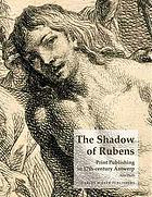 The shadow of Rubens : print publishing in 17th-century Antwerp