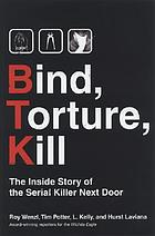 Bind, torture, kill : the inside story of the serial killer next door