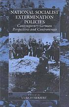 National Socialist extermination policies : contemporary German perspectives and controversies