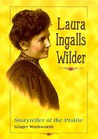 Laura Ingalls Wilder : storyteller of the Prairie