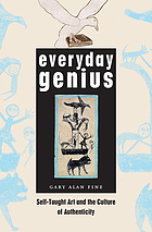 Everyday genius : self-taught art and the culture of authenticity