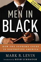 Men in black : how the Supreme Court is destroying America
