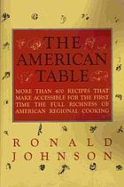 The American table : more than 400 recipes that make accessible for the first time the full richness of American regional cooking