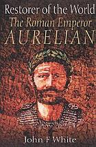 Restorer of the world : the Roman Emperor Aurelian