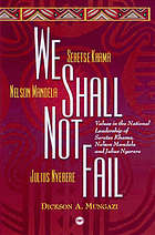 We shall not fail : values in the national leadership of Seretse Khama, Nelson Mandela, and Julius Nyerere