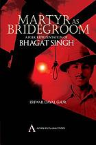 Martyr as bridegroom : a folk representation of Bhagat Singh