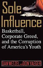 Sole influence : basketball, corporate greed, and the corruption of America's youth