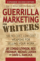 Guerrilla marketing for writers : 100 no-cost, low-cost weapons for selling your work