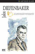 John Diefenbaker : an appointment with destiny