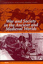 War and society in the ancient and medieval worlds : Asia, the Mediterranean, Europe, and Mesoamerica