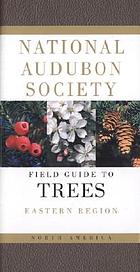 The Audubon Society field guide to North American treesNational Audubon Society field guide to North American trees, Eastern regionNational Audubon Society field guide to North American trees