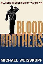 Blood brothers : among the soldiers of Ward 57