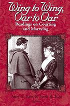 Wing to wing, oar to oar : readings on courting and marrying