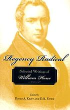 Regency radical : selected writings of William Hone