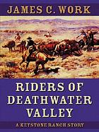 Riders of Deathwater Valley : a Keystone Ranch story