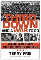 Third down and a war to go : the All-American 1942 Wisconsin Badgers