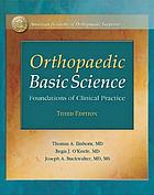 Orthopaedic basic science : foundations of clinical practice