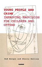 Young people and crime : improving provision for children who offend