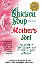 Chicken soup for the mother's soul : 101 stories to open the hearts and rekindle the spirits of mothers