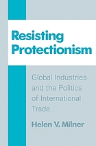 Resisting protectionism : global industries and the politics of international trade