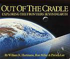 Out of the cradle : exploring the frontiers beyond earth