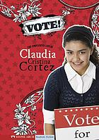 Vote! : the complicated life of Claudia Cristina Cortez