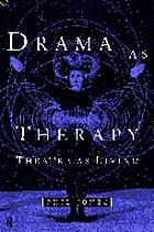 Drama as therapy : theatre as living