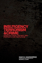 Insurgency, terrorism, and crime : shadows from the past and portents for the future