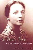 A poet's prose : selected writings of Louise Bogan : with the uncollected poems