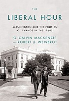 The liberal hour : Washington and the politics of change in the 1960s