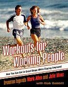 Workouts for working people : how you can get in great shape while staying employed