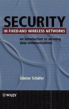 Security in fixed and wireless networks : an introduction to securing data communications
