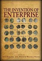 The invention of enterprise : entrepreneurship from ancient Mesopotamia to modern times