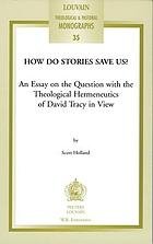 How do stories save us? : an essay on the question with the theological hermeneutics of David Tracy in view