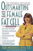 Outsmarting the female fat cell : the first weight-control program designed specifically for women