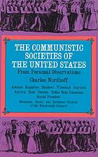 The communistic societies of the United States; from personal visit and observation including detailed accounts of the Economists, Zoarites, Shakers, the Amana, Oneida, Bethel, Aurora, Icarian, and other existing societies, their religious creeds, social practices, numbers, industries, and present condition