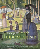The age of French impressionism : masterpieces from the Art Institute of Chicago