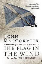 The flag in the wind; the story of the national movement in Scotland