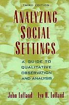 Analyzing social settings; a guide to qualitative observation and analysis